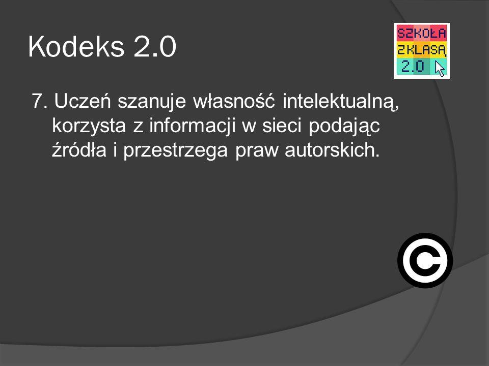 Kodeks 2.0 7. Uczeń szanuje własność intelektualną, korzysta z informacji w sieci podając źródła i przestrzega praw autorskich.