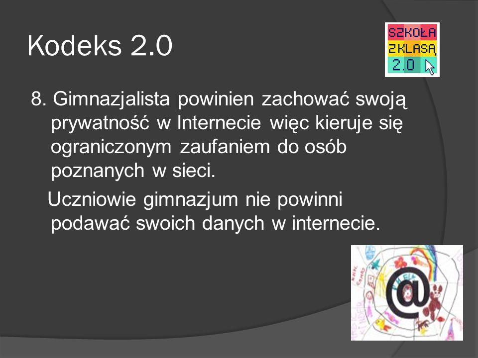 Kodeks 2.0 8. Gimnazjalista powinien zachować swoją prywatność w Internecie więc kieruje się ograniczonym zaufaniem do osób poznanych w sieci. Uczniow