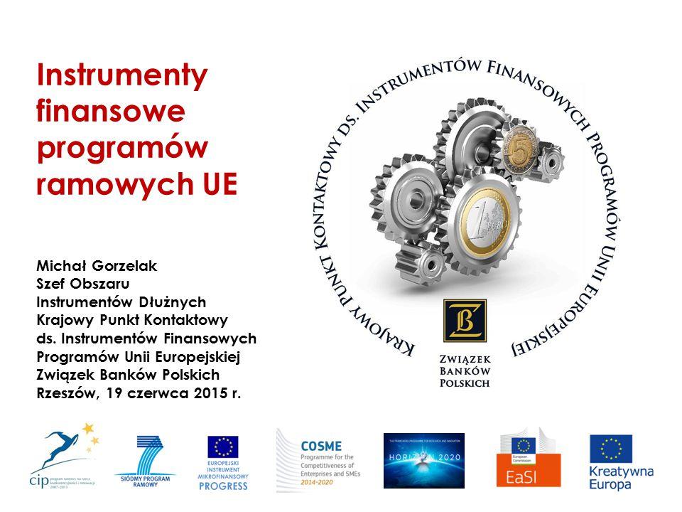Instrumenty finansowe programów ramowych UE Michał Gorzelak Szef Obszaru Instrumentów Dłużnych Krajowy Punkt Kontaktowy ds. Instrumentów Finansowych P