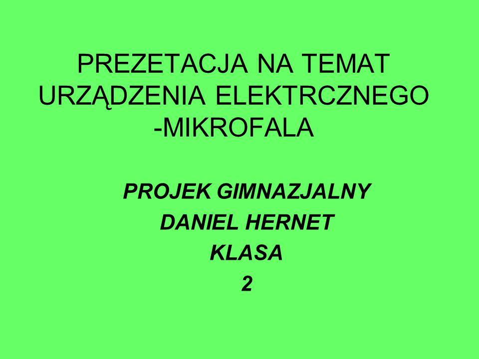 PREZETACJA NA TEMAT URZĄDZENIA ELEKTRCZNEGO -MIKROFALA PROJEK GIMNAZJALNY DANIEL HERNET KLASA 2