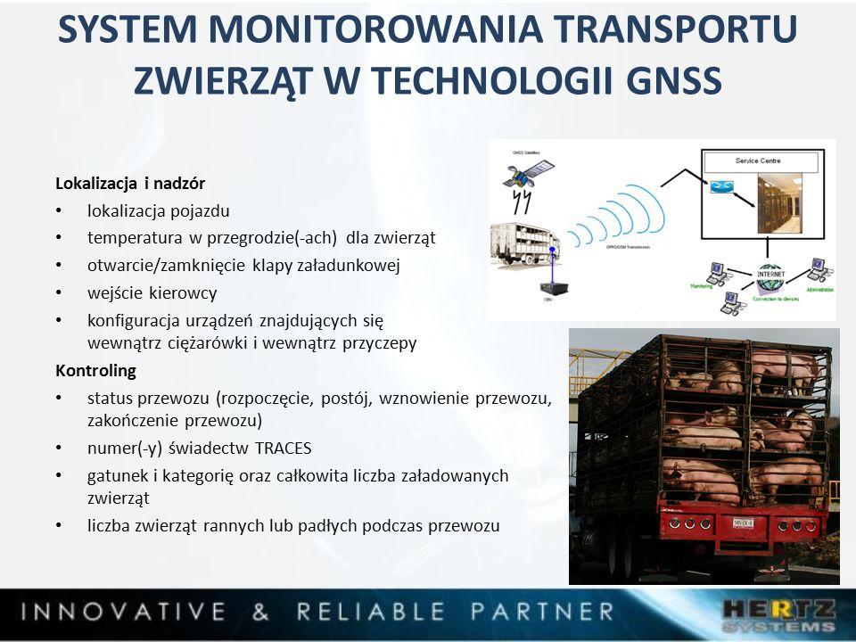 SYSTEM MONITOROWANIA TRANSPORTU ZWIERZĄT W TECHNOLOGII GNSS Lokalizacja i nadzór lokalizacja pojazdu temperatura w przegrodzie(-ach) dla zwierząt otwarcie/zamknięcie klapy załadunkowej wejście kierowcy konfiguracja urządzeń znajdujących się wewnątrz ciężarówki i wewnątrz przyczepy Kontroling status przewozu (rozpoczęcie, postój, wznowienie przewozu, zakończenie przewozu) numer(-y) świadectw TRACES gatunek i kategorię oraz całkowita liczba załadowanych zwierząt liczba zwierząt rannych lub padłych podczas przewozu
