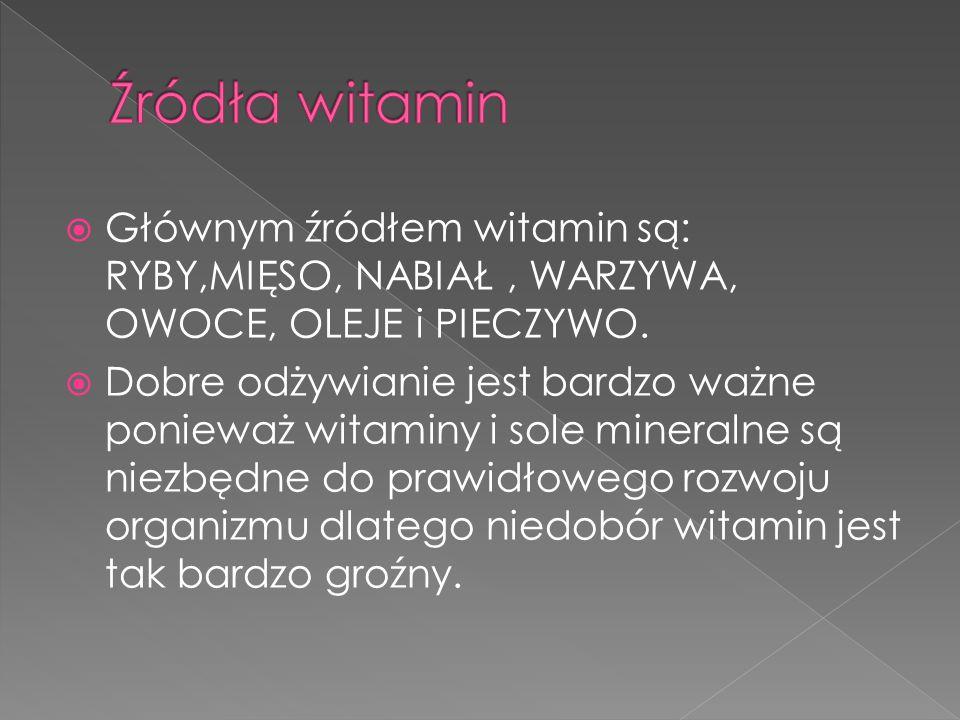  Głównym źródłem witamin są: RYBY,MIĘSO, NABIAŁ, WARZYWA, OWOCE, OLEJE i PIECZYWO.