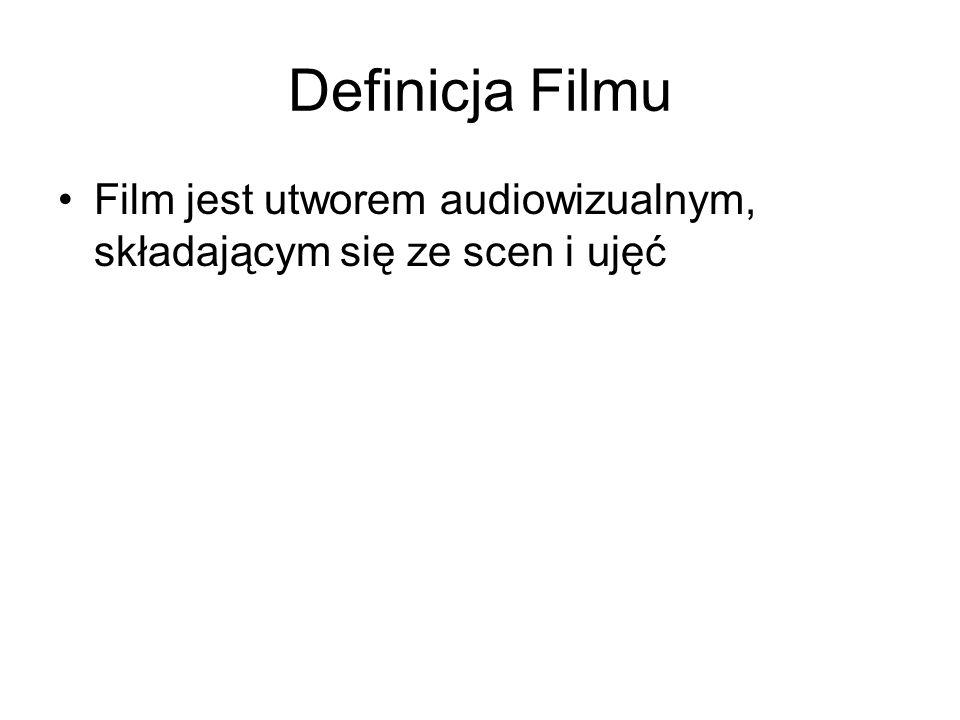 Definicja Filmu Film jest utworem audiowizualnym, składającym się ze scen i ujęć
