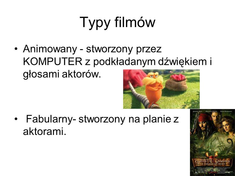 Typy filmów Animowany - stworzony przez KOMPUTER z podkładanym dźwiękiem i głosami aktorów. Fabularny- stworzony na planie z aktorami.