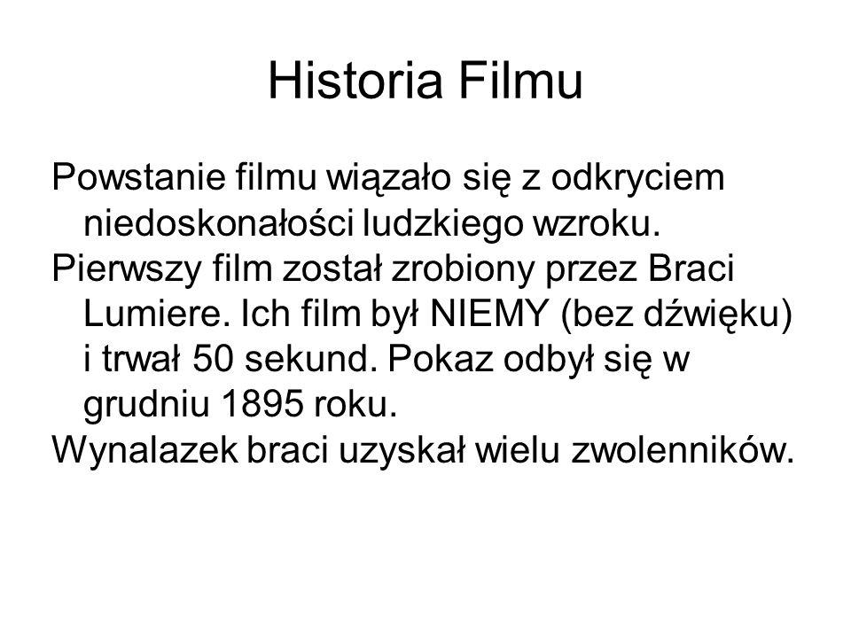 Historia Filmu Powstanie filmu wiązało się z odkryciem niedoskonałości ludzkiego wzroku. Pierwszy film został zrobiony przez Braci Lumiere. Ich film b
