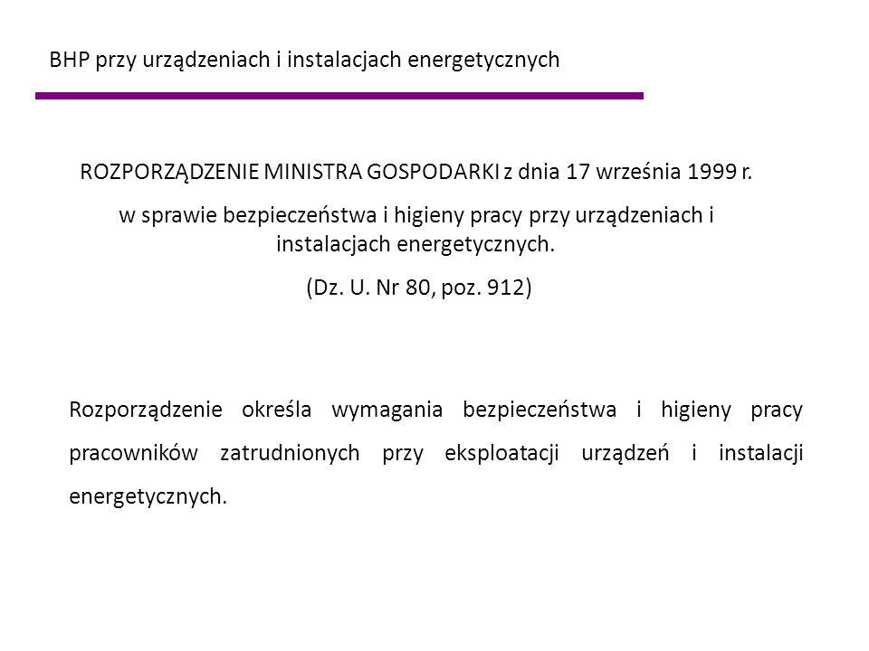 ROZPORZĄDZENIE MINISTRA GOSPODARKI z dnia 17 września 1999 r. w sprawie bezpieczeństwa i higieny pracy przy urządzeniach i instalacjach energetycznych