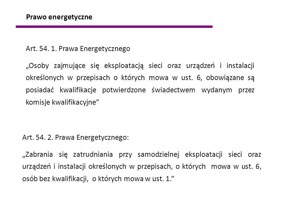 """Art. 54. 2. Prawa Energetycznego: """"Zabrania się zatrudniania przy samodzielnej eksploatacji sieci oraz urządzeń i instalacji określonych w przepisach,"""