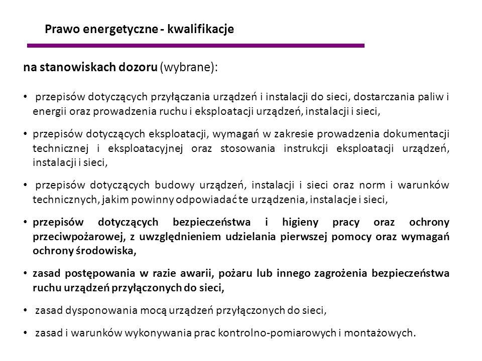 na stanowiskach dozoru (wybrane): przepisów dotyczących przyłączania urządzeń i instalacji do sieci, dostarczania paliw i energii oraz prowadzenia ruc