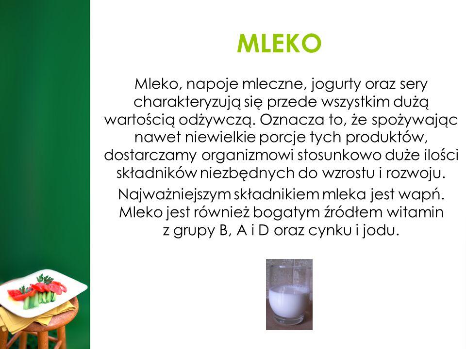 MLEKO Mleko, napoje mleczne, jogurty oraz sery charakteryzują się przede wszystkim dużą wartością odżywczą. Oznacza to, że spożywając nawet niewielkie