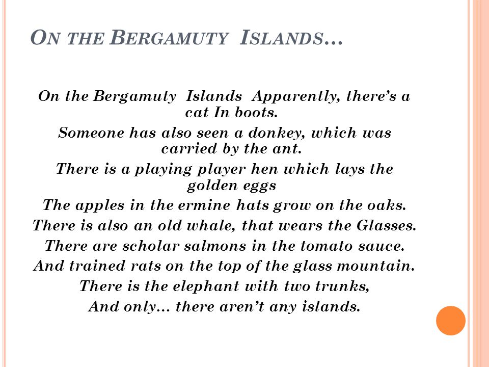 O N THE B ERGAMUTY I SLANDS … On the Bergamuty Islands Apparently, there's a cat In boots. Someone has also seen a donkey, which was carried by the an