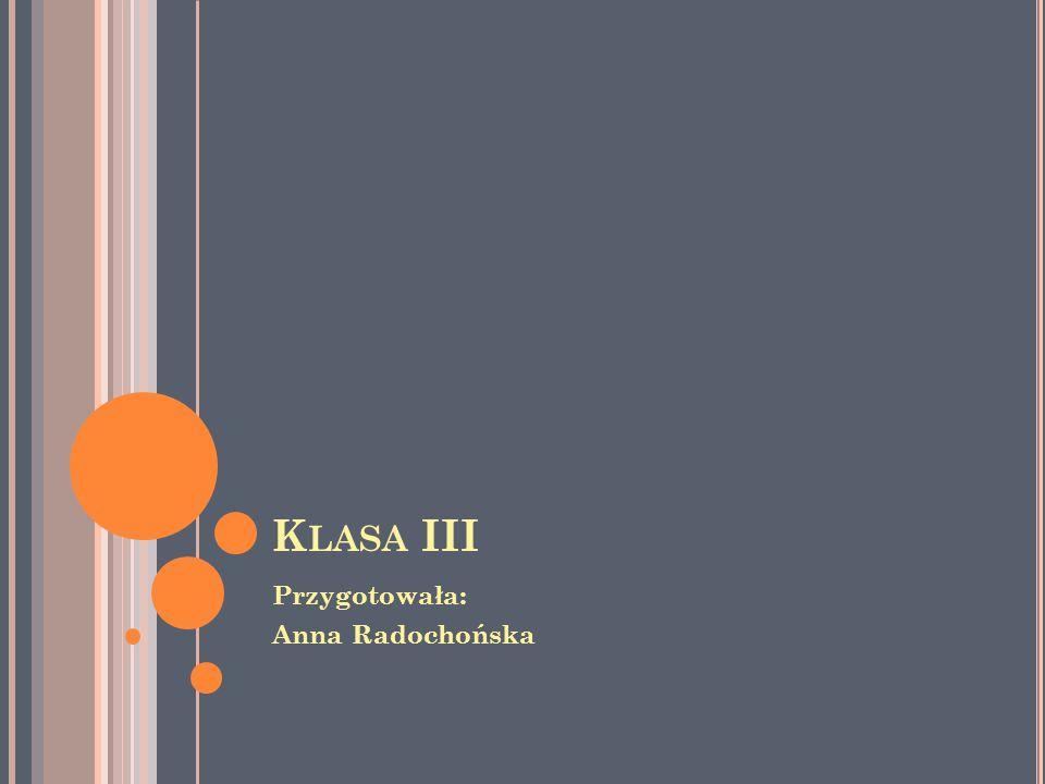 K LASA III Przygotowała: Anna Radochońska