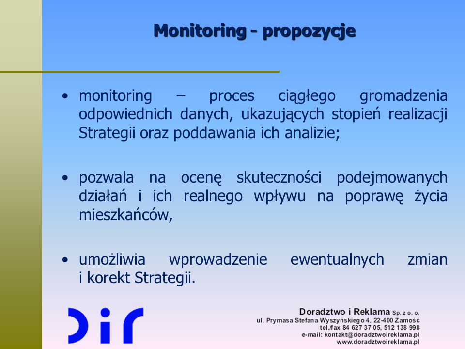 Monitoring - propozycje monitoring – proces ciągłego gromadzenia odpowiednich danych, ukazujących stopień realizacji Strategii oraz poddawania ich ana