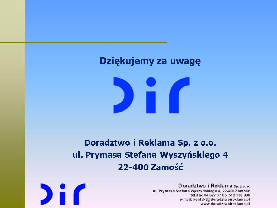 Dziękujemy za uwagę Doradztwo i Reklama Sp. z o.o. ul. Prymasa Stefana Wyszyńskiego 4 22-400 Zamość