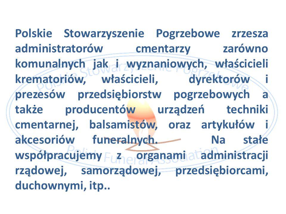 Polskie Stowarzyszenie Pogrzebowe zrzesza administratorów cmentarzy zarówno komunalnych jak i wyznaniowych, właścicieli krematoriów, właścicieli, dyre