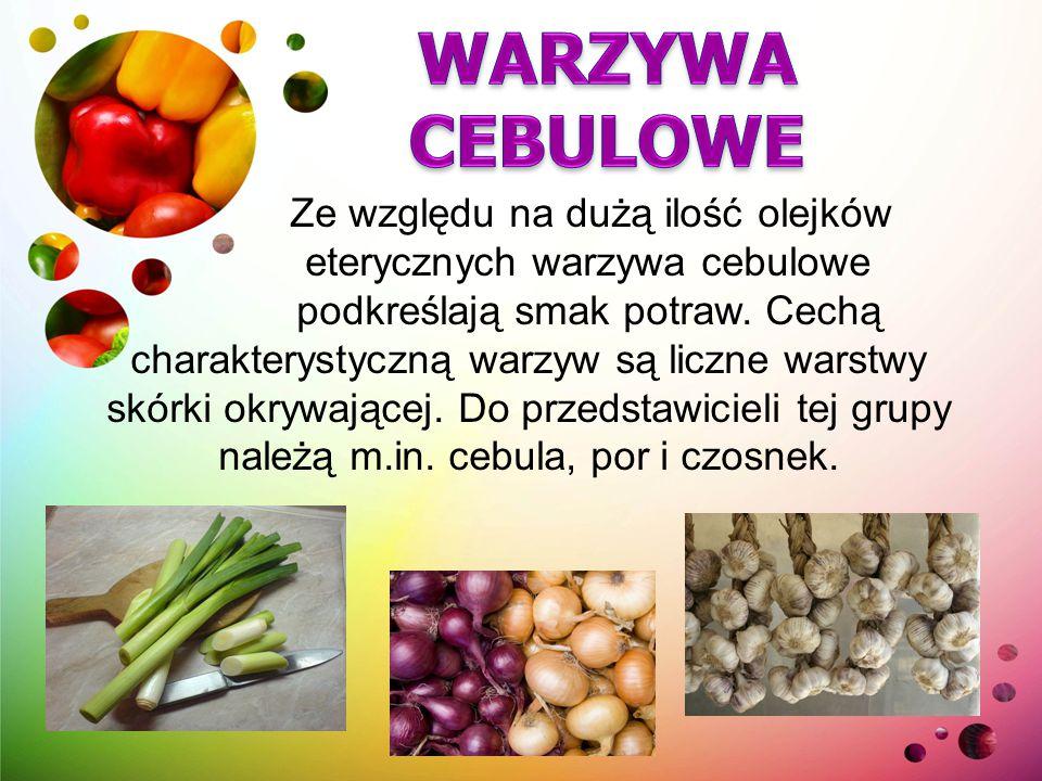 Ze względu na dużą ilość olejków eterycznych warzywa cebulowe podkreślają smak potraw. Cechą charakterystyczną warzyw są liczne warstwy skórki okrywaj