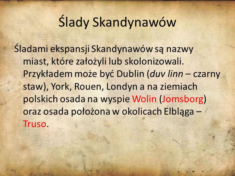 Ślady Skandynawów Śladami ekspansji Skandynawów są nazwy miast, które założyli lub skolonizowali.