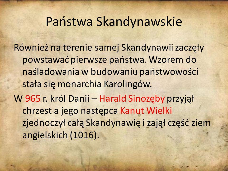 Państwa Skandynawskie Również na terenie samej Skandynawii zaczęły powstawać pierwsze państwa.