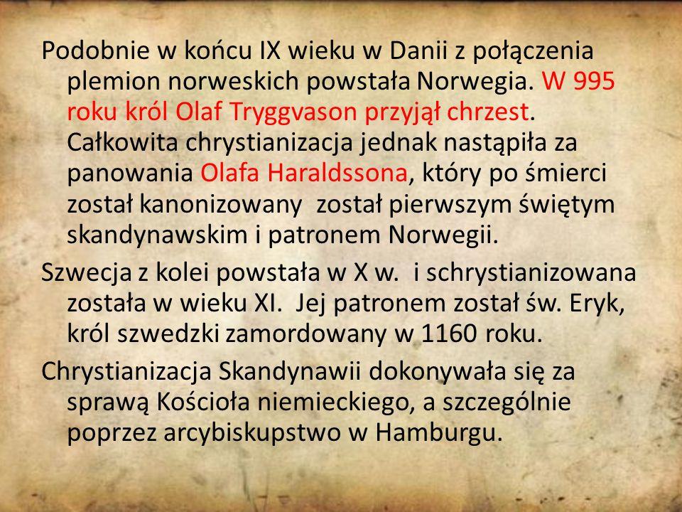Podobnie w końcu IX wieku w Danii z połączenia plemion norweskich powstała Norwegia.