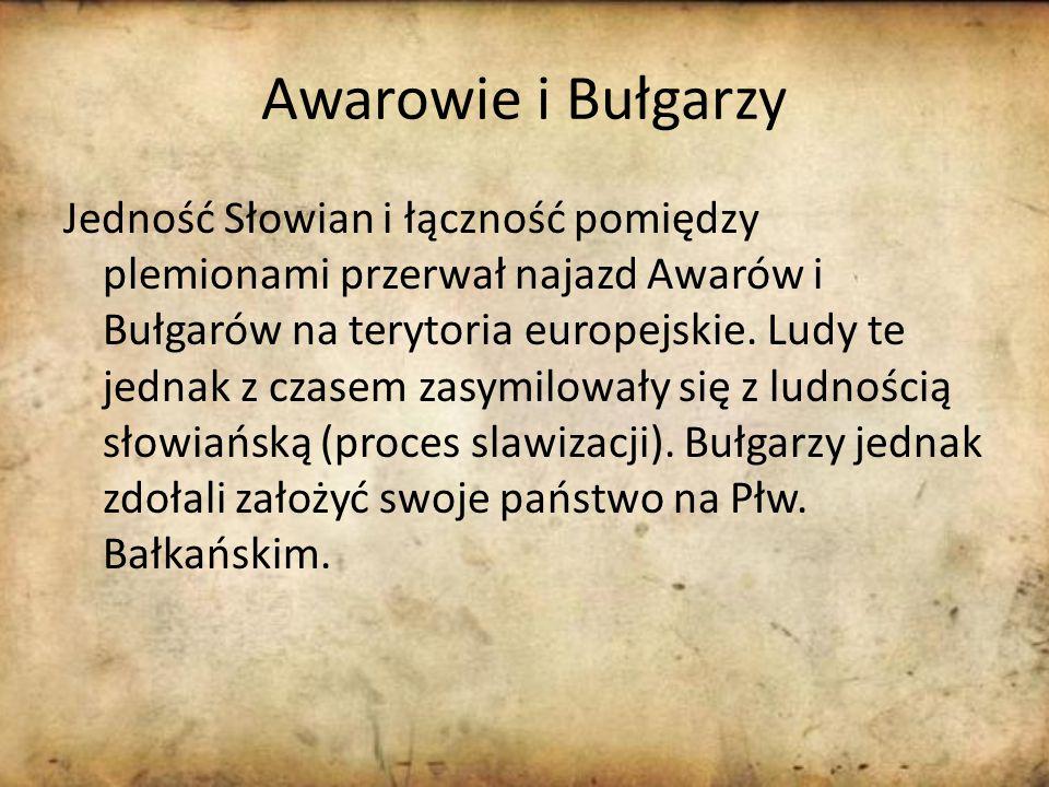 Awarowie i Bułgarzy Jedność Słowian i łączność pomiędzy plemionami przerwał najazd Awarów i Bułgarów na terytoria europejskie.