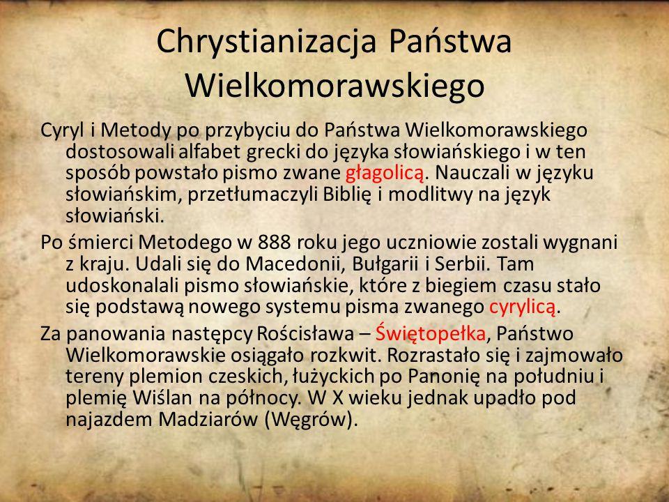 Chrystianizacja Państwa Wielkomorawskiego Cyryl i Metody po przybyciu do Państwa Wielkomorawskiego dostosowali alfabet grecki do języka słowiańskiego i w ten sposób powstało pismo zwane głagolicą.