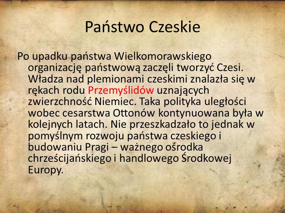 Państwo Czeskie Po upadku państwa Wielkomorawskiego organizację państwową zaczęli tworzyć Czesi.