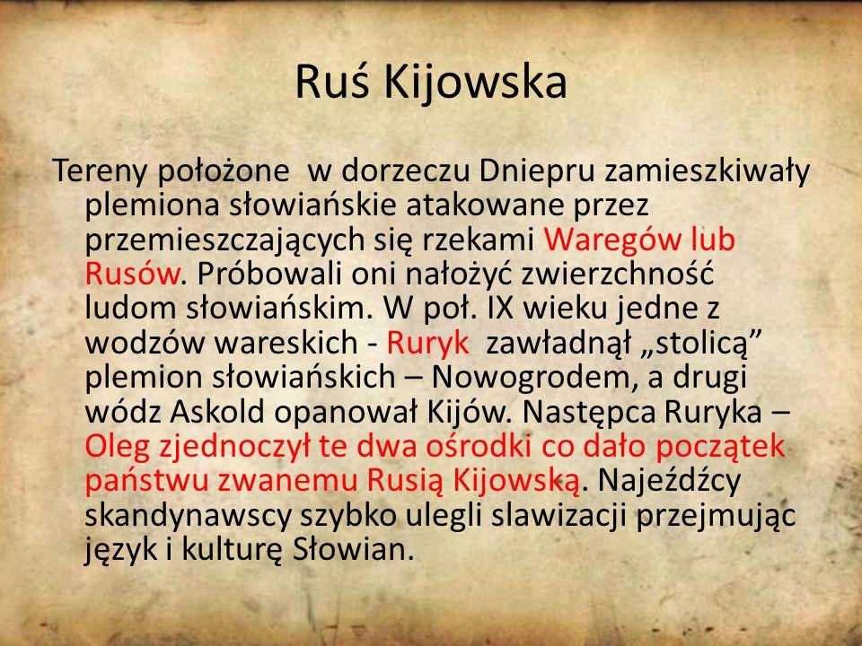 Ruś Kijowska Tereny położone w dorzeczu Dniepru zamieszkiwały plemiona słowiańskie atakowane przez przemieszczających się rzekami Waregów lub Rusów.
