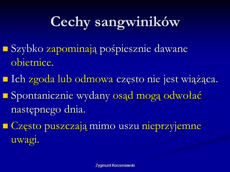 Zygmunt Korzeniewski Cechy sangwiników Szybko zapominają pośpiesznie dawane obietnice. Szybko zapominają pośpiesznie dawane obietnice. Ich zgoda lub o