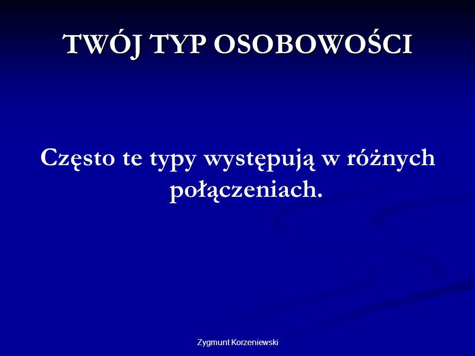 Zygmunt Korzeniewski TWÓJ TYP OSOBOWOŚCI Często te typy występują w różnych połączeniach.