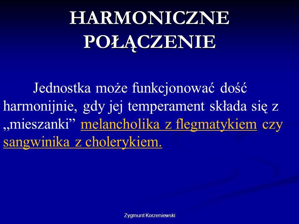 """Zygmunt Korzeniewski HARMONICZNE POŁĄCZENIE Jednostka może funkcjonować dość harmonijnie, gdy jej temperament składa się z """"mieszanki"""" melancholika z"""