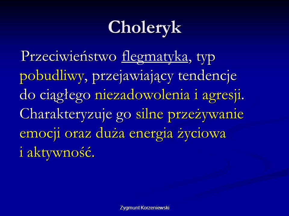Zygmunt Korzeniewski Cechy choleryków Mówi dużo, głośno oraz chętnie oraz wymaga, aby go słuchano.
