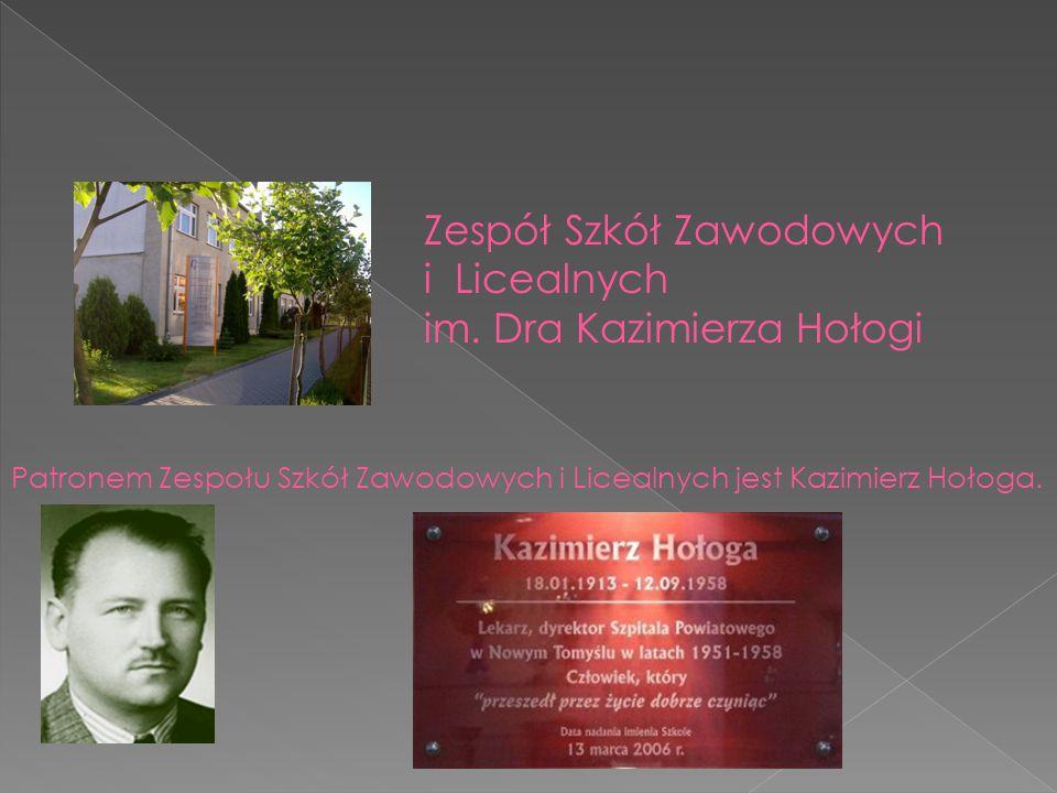 Zespół Szkół Zawodowych i Licealnych im. Dra Kazimierza Hołogi Patronem Zespołu Szkół Zawodowych i Licealnych jest Kazimierz Hołoga.