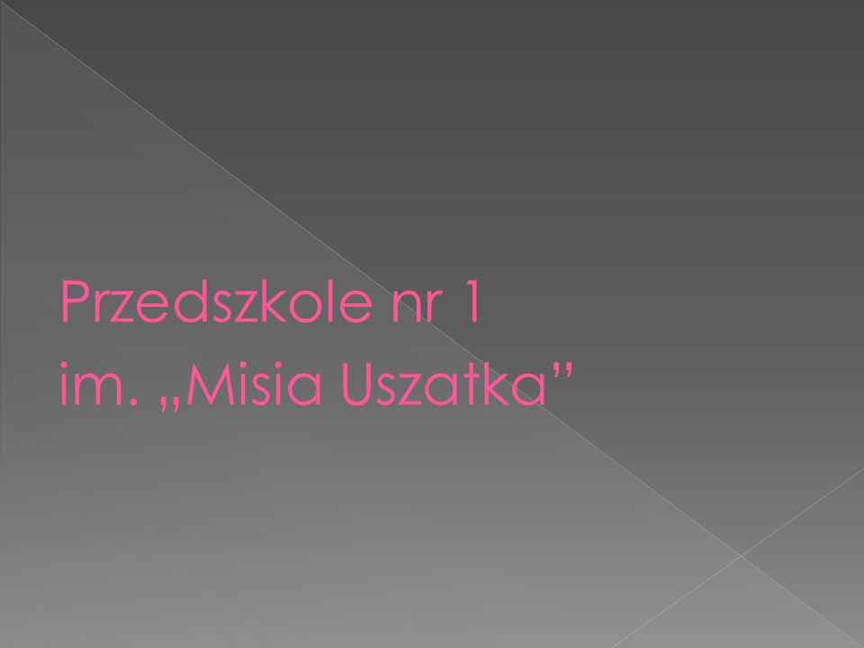 """Przedszkole nr 1 im. """"Misia Uszatka"""