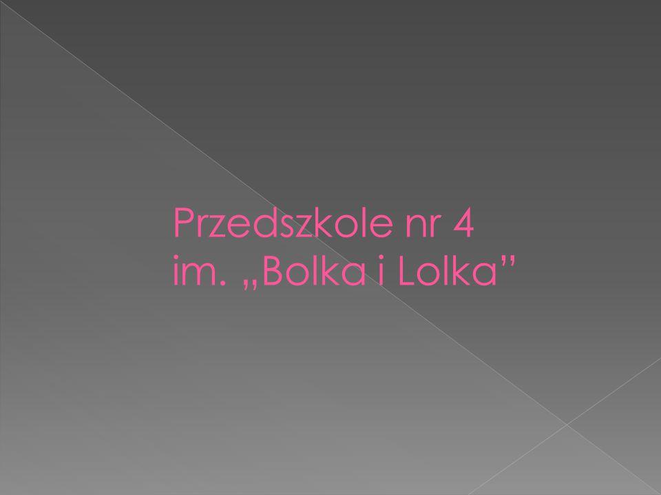 "Przedszkole nr 4 im. ""Bolka i Lolka"""