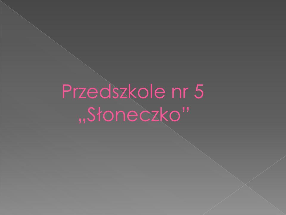 """Przedszkole nr 5 """"Słoneczko"""""""