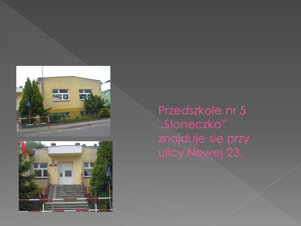 """Przedszkole nr 5 """"Słoneczko znajduje się przy ulicy Nowej 23."""