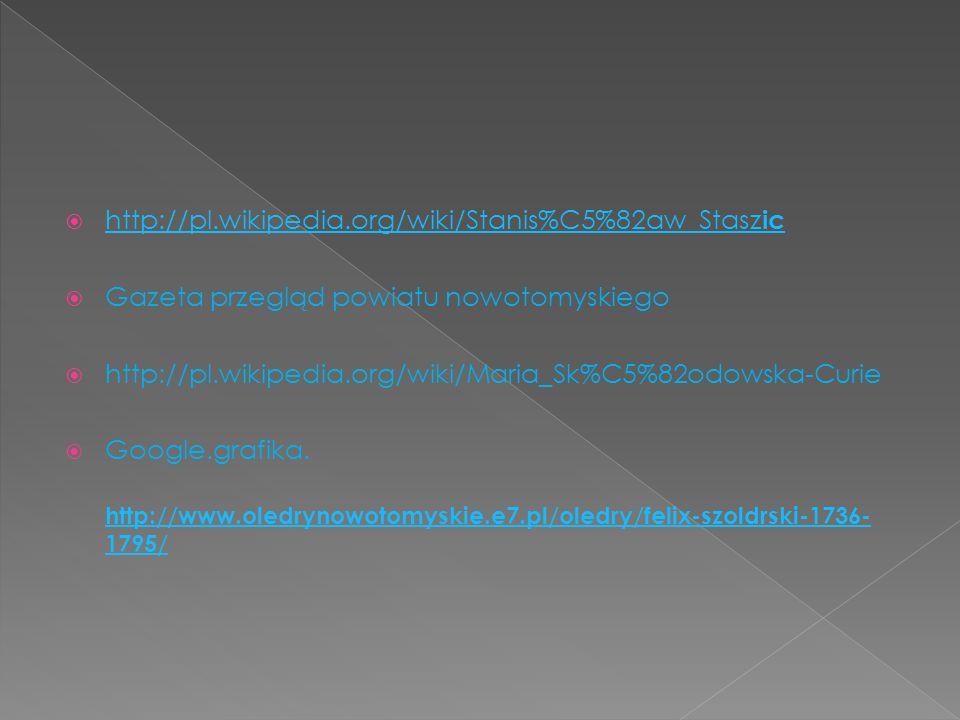  http://pl.wikipedia.org/wiki/Stanis%C5%82aw_Stasz ic http://pl.wikipedia.org/wiki/Stanis%C5%82aw_Stasz ic  Gazeta przegląd powiatu nowotomyskiego 
