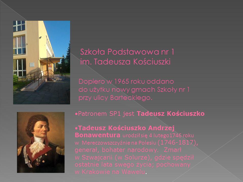 Patronem SP1 jest Tadeusz Kościuszko Tadeusz Kościuszko Andrzej Bonawentura urodził się 4 lutego1746 roku w Mereczowszczyźnie na Polesiu (1746-1817), generał, bohater narodowy.
