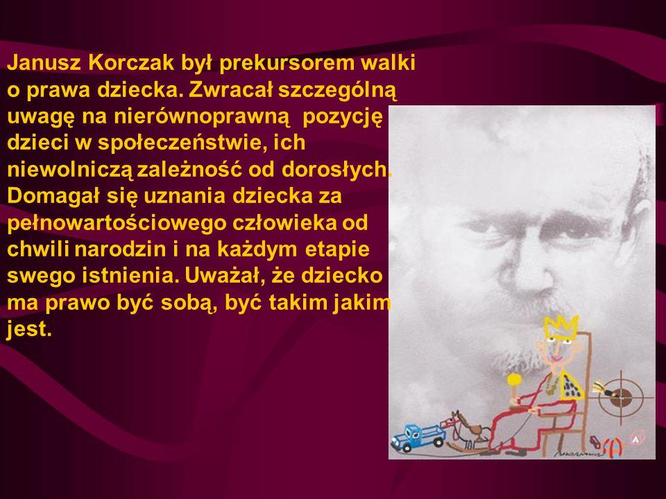 Janusz Korczak był prekursorem walki o prawa dziecka. Zwracał szczególną uwagę na nierównoprawną pozycję dzieci w społeczeństwie, ich niewolniczą zale
