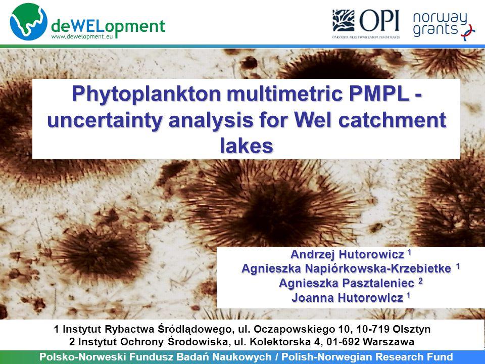 Phytoplankton multimetric PMPL - uncertainty analysis for Wel catchment lakes Andrzej Hutorowicz 1 Agnieszka Napiórkowska-Krzebietke 1 Agnieszka Paszt