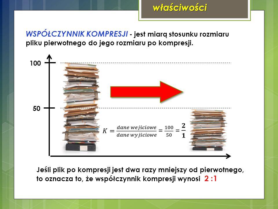 właściwości WSPÓŁCZYNNIK KOMPRESJI - jest miarą stosunku rozmiaru pliku pierwotnego do jego rozmiaru po kompresji. 100 50 Jeśli plik po kompresji jest