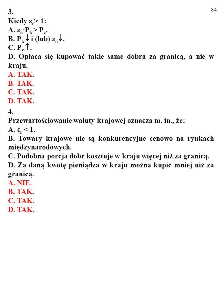 83 1. Prawdą jest, że: A. ε r '/ε r =(ε n '/ε n )∙(π z /π k ).