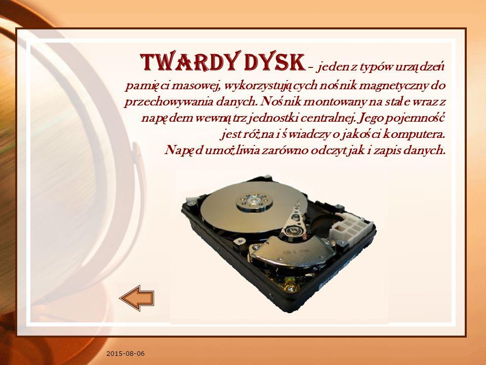 2015-08-06 Twardy dysk – jeden z typów urz ą dze ń pami ę ci masowej, wykorzystuj ą cych no ś nik magnetyczny do przechowywania danych.