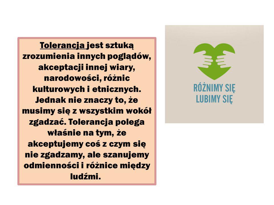 Tolerancja to: Szacunek Wyrozumiałość Pomoc Otwartość Życzliwość Dobroć Akceptacja Zrozumienie