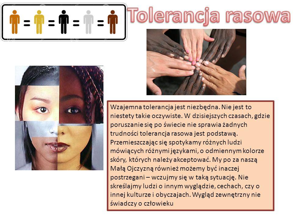 Wzajemna tolerancja jest niezbędna. Nie jest to niestety takie oczywiste. W dzisiejszych czasach, gdzie poruszanie się po świecie nie sprawia żadnych