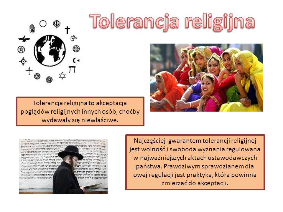 Tolerancja religijna to akceptacja poglądów religijnych innych osób, choćby wydawały się niewłaściwe. Najczęściej gwarantem tolerancji religijnej jest