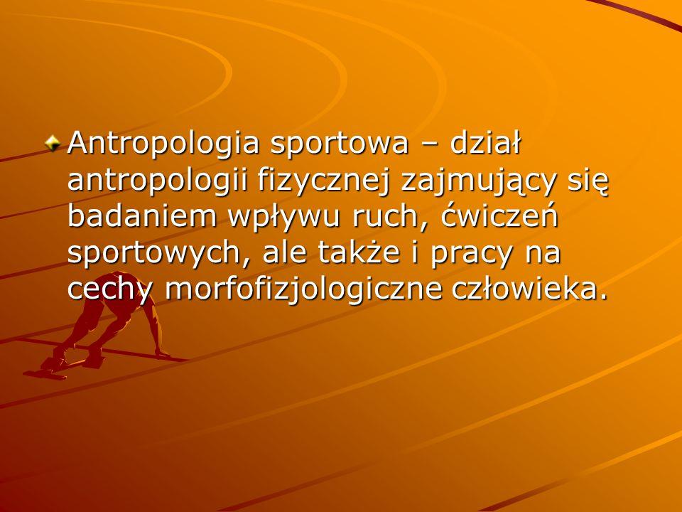 Antropologia sportowa – dział antropologii fizycznej zajmujący się badaniem wpływu ruch, ćwiczeń sportowych, ale także i pracy na cechy morfofizjologiczne człowieka.