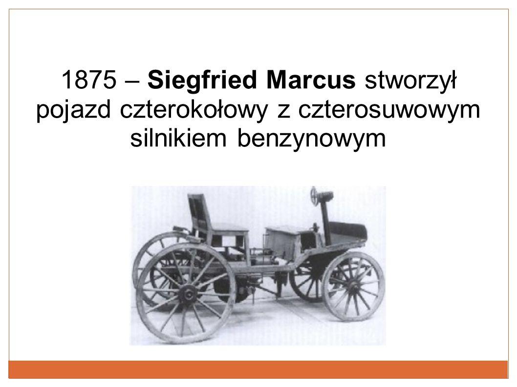 1875 – Siegfried Marcus stworzył pojazd czterokołowy z czterosuwowym silnikiem benzynowym