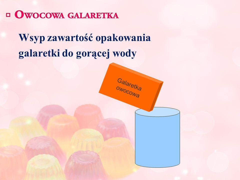 Wsyp zawartość opakowania galaretki do gorącej wody Galaretka owocowa