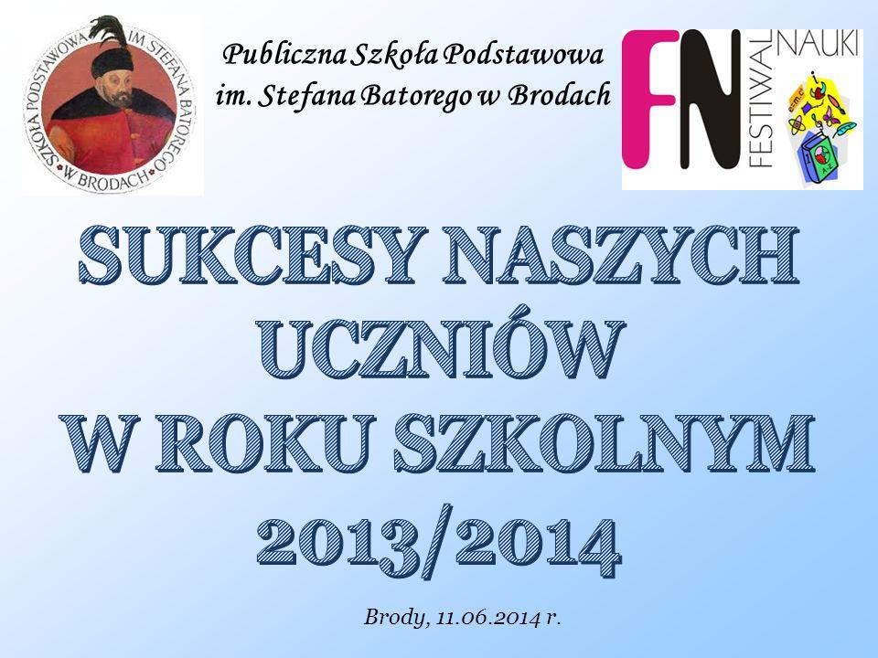 Publiczna Szkoła Podstawowa im. Stefana Batorego w Brodach Brody, 11.06.2014 r.