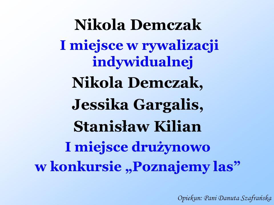 """Nikola Demczak I miejsce w rywalizacji indywidualnej Nikola Demczak, Jessika Gargalis, Stanisław Kilian I miejsce drużynowo w konkursie """"Poznajemy las"""